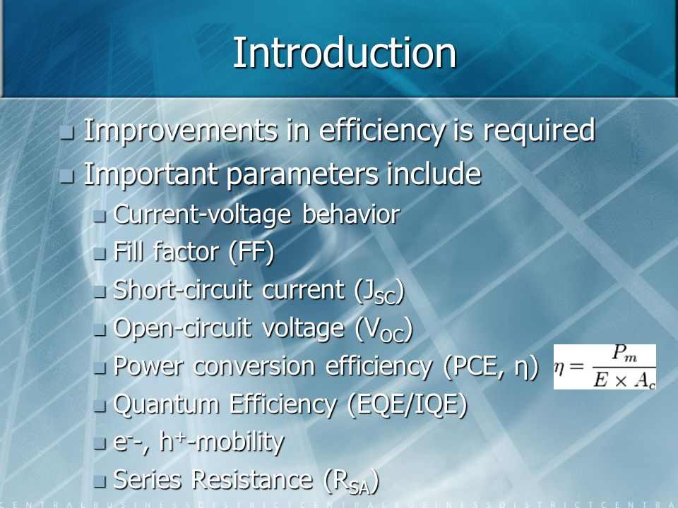 Introduction Improvements in efficiency is required Improvements in efficiency is required Important parameters include Important parameters include C