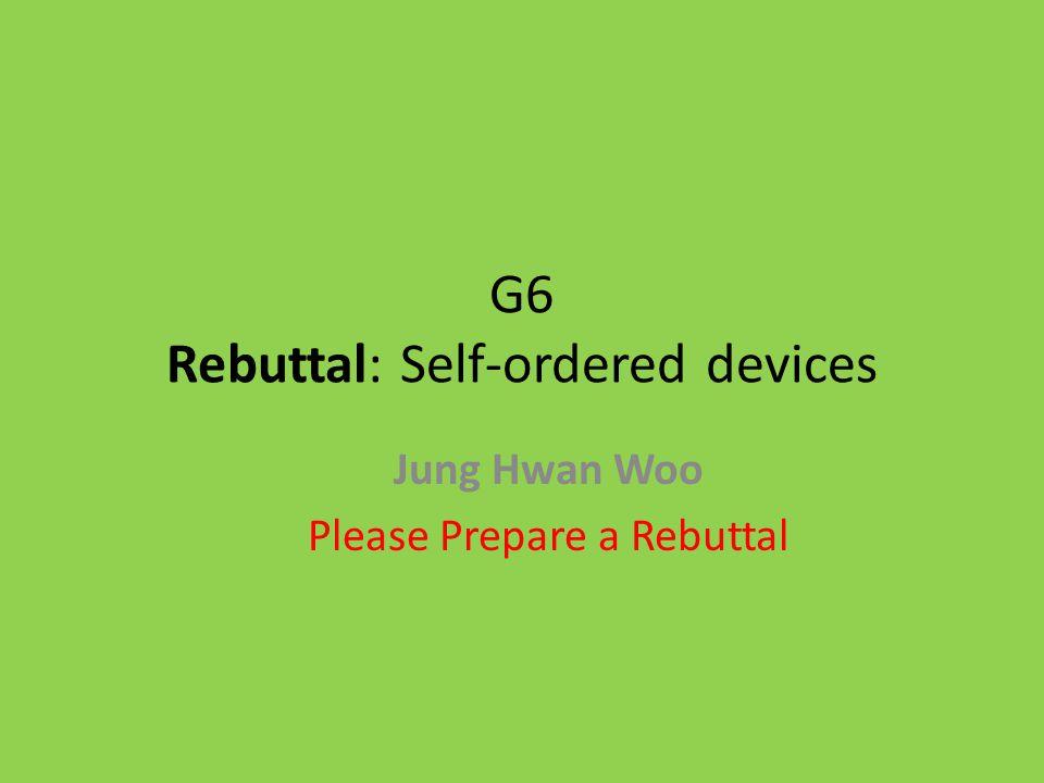 G6 Rebuttal: Self-ordered devices Jung Hwan Woo Please Prepare a Rebuttal