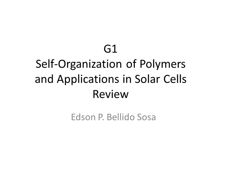 G1 Self-Organization of Polymers and Applications in Solar Cells Review Edson P. Bellido Sosa