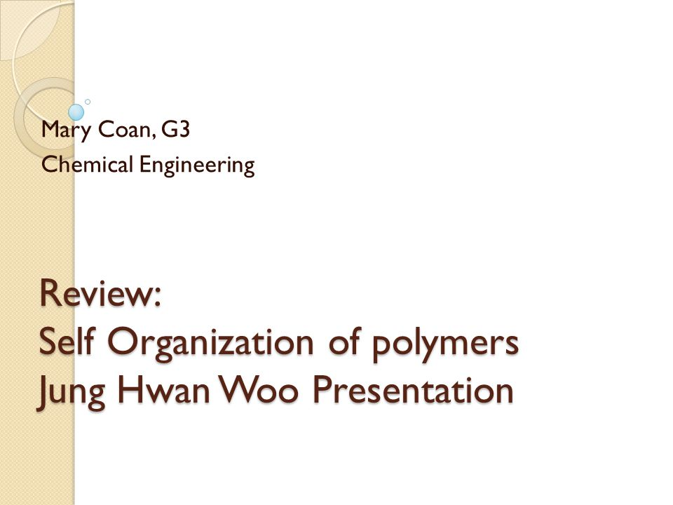 Review: Self Organization of polymers Jung Hwan Woo Presentation Mary Coan, G3 Chemical Engineering