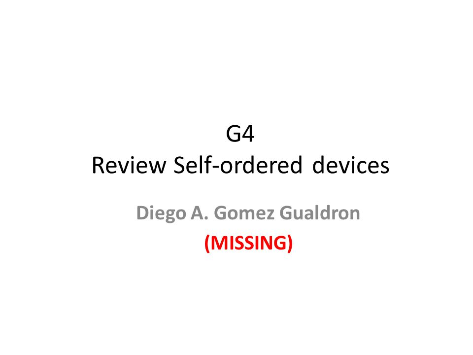 G4 Review Self-ordered devices Diego A. Gomez Gualdron (MISSING)