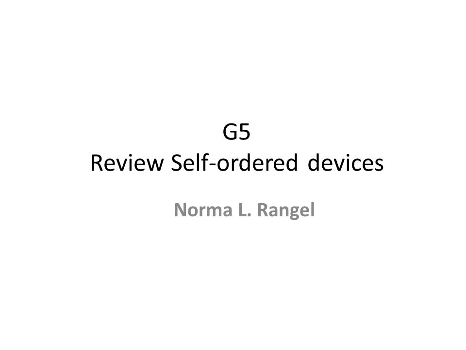 G5 Review Self-ordered devices Norma L. Rangel