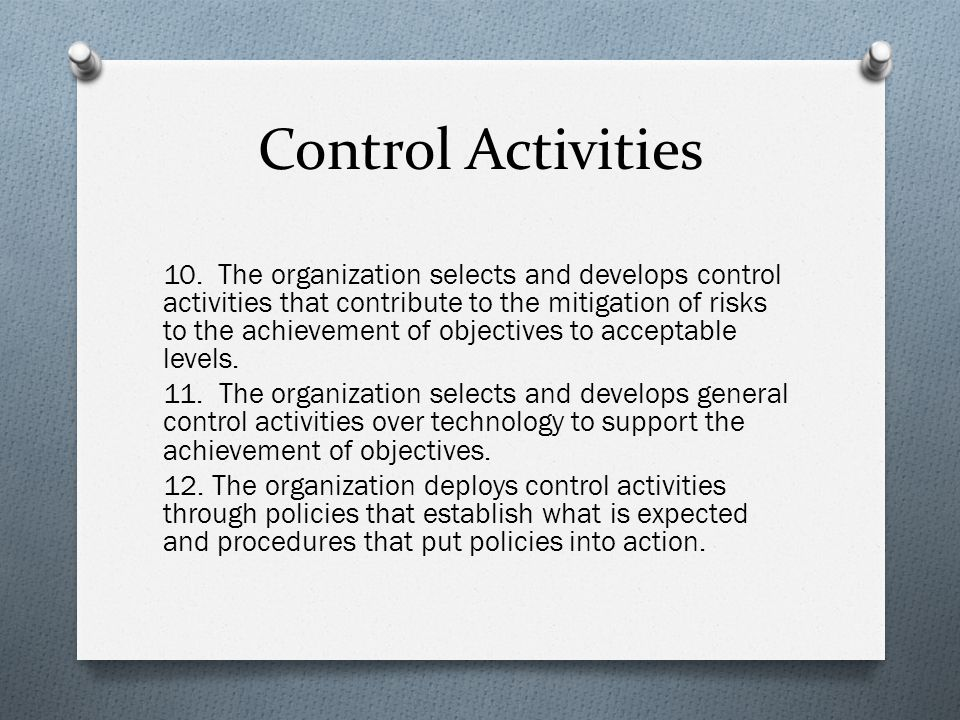 Control Activities 10. The organization selects and develops control activities that contribute to the mitigation of risks to the achievement of objec