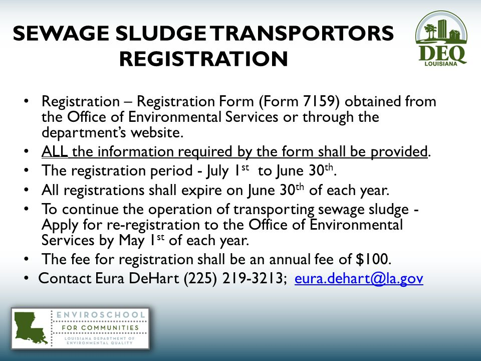 SEWAGE SLUDGE TRANSPORTORS REGISTRATION Registration – Registration Form (Form 7159) obtained from the Office of Environmental Services or through the department's website.