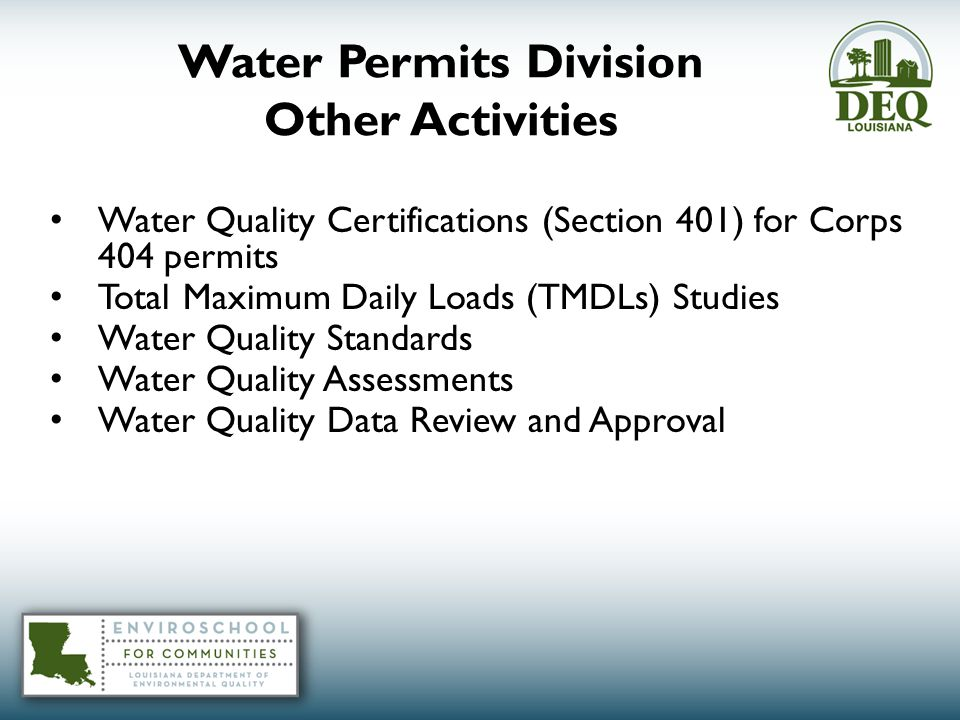 Water Permits Division Other Activities Water Quality Certifications (Section 401) for Corps 404 permits Total Maximum Daily Loads (TMDLs) Studies Water Quality Standards Water Quality Assessments Water Quality Data Review and Approval