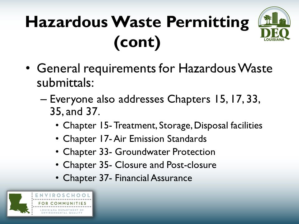 Hazardous Waste Permitting (cont) General requirements for Hazardous Waste submittals: – Everyone also addresses Chapters 15, 17, 33, 35, and 37.