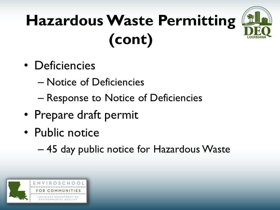 Hazardous Waste Permitting (cont) Deficiencies – Notice of Deficiencies – Response to Notice of Deficiencies Prepare draft permit Public notice – 45 day public notice for Hazardous Waste