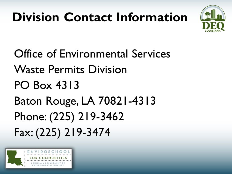 Division Contact Information Office of Environmental Services Waste Permits Division PO Box 4313 Baton Rouge, LA 70821-4313 Phone: (225) 219-3462 Fax: (225) 219-3474