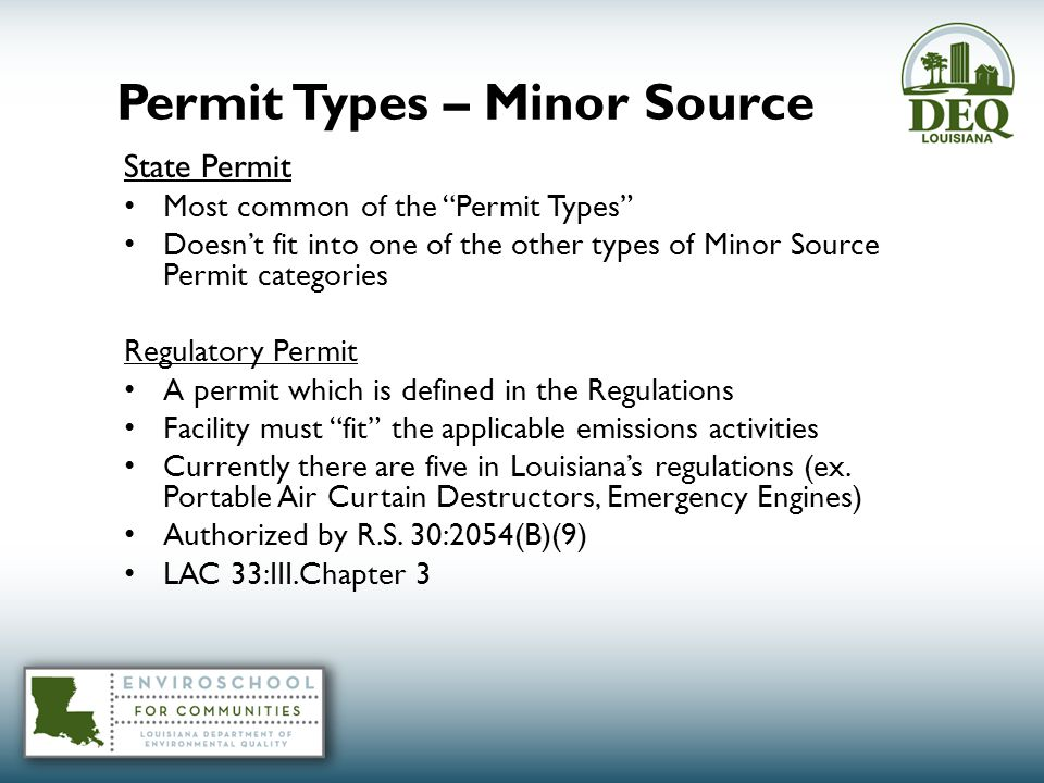 State Permit Most common of the Permit Types Doesn't fit into one of the other types of Minor Source Permit categories Regulatory Permit A permit which is defined in the Regulations Facility must fit the applicable emissions activities Currently there are five in Louisiana's regulations (ex.