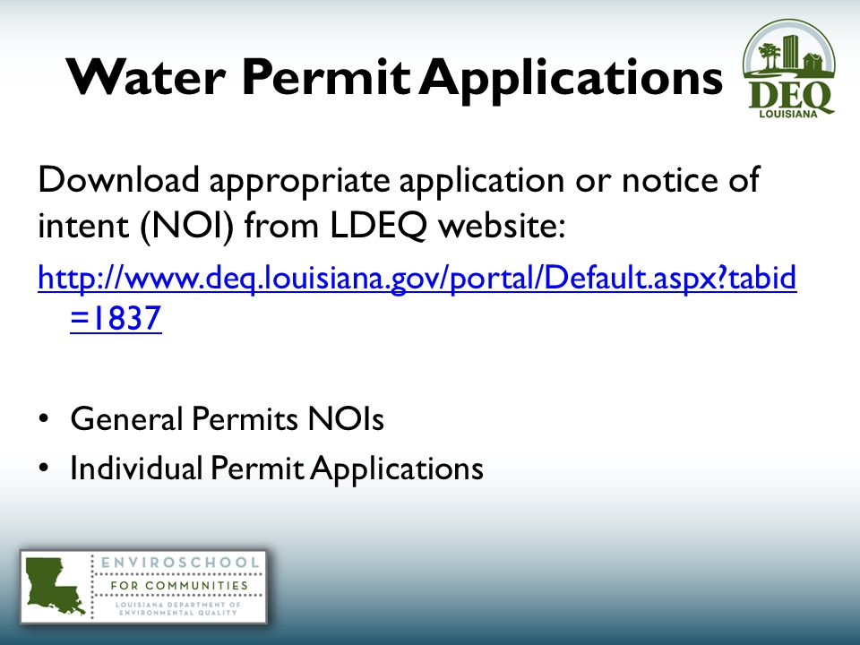 Water Permit Applications Download appropriate application or notice of intent (NOI) from LDEQ website: http://www.deq.louisiana.gov/portal/Default.aspx tabid =1837 General Permits NOIs Individual Permit Applications