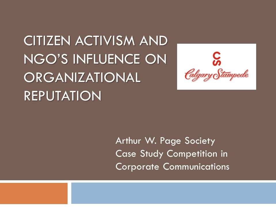 CITIZEN ACTIVISM AND NGO'S INFLUENCE ON ORGANIZATIONAL REPUTATION Arthur W. Page Society Case Study Competition in Corporate Communications