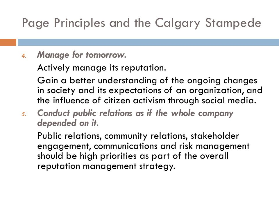 Page Principles and the Calgary Stampede 4. Manage for tomorrow. Actively manage its reputation. Gain a better understanding of the ongoing changes in