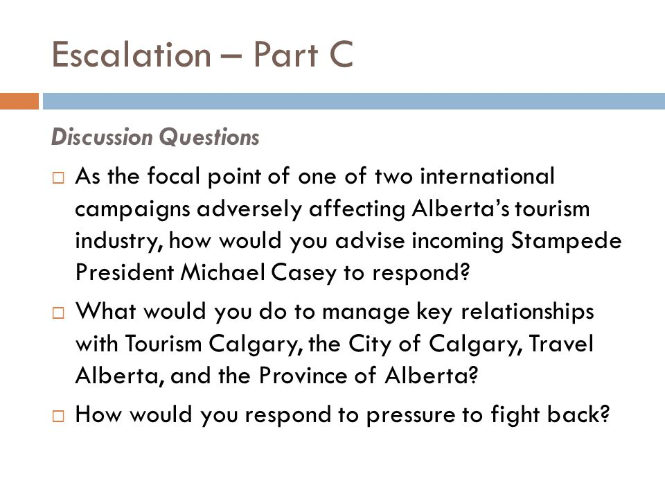 Escalation – Part C Discussion Questions  As the focal point of one of two international campaigns adversely affecting Alberta's tourism industry, ho
