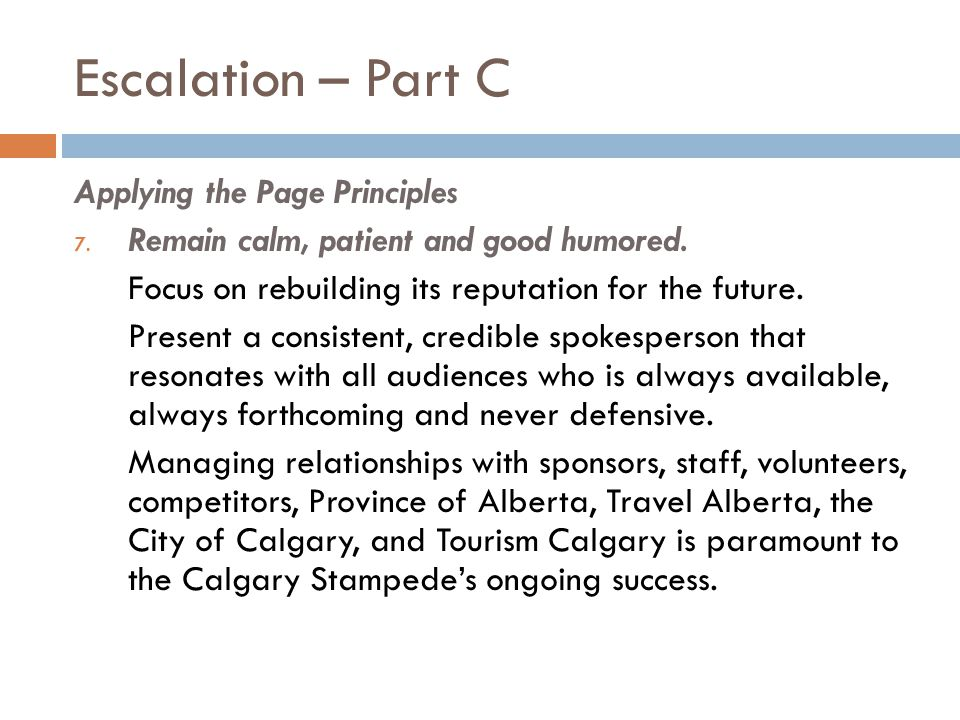 Escalation – Part C Applying the Page Principles 7. Remain calm, patient and good humored. Focus on rebuilding its reputation for the future. Present