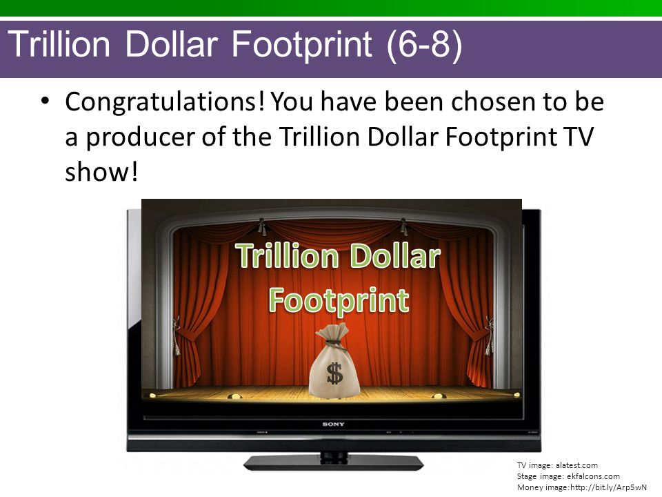 Trillion Dollar Footprint (6-8) Congratulations! You have been chosen to be a producer of the Trillion Dollar Footprint TV show! TV image: alatest.com
