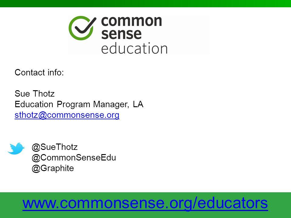 Contact info: Sue Thotz Education Program Manager, LA sthotz@commonsense.org @SueThotz @CommonSenseEdu @Graphite www.commonsense.org/educators