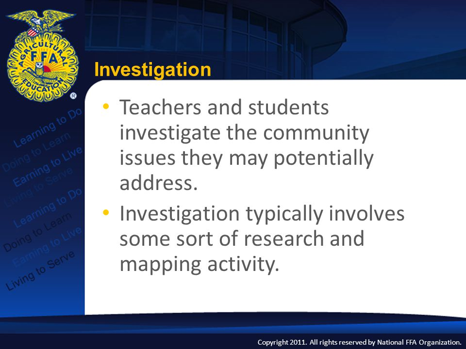 Copyright 2011. All rights reserved by National FFA Organization. Teachers and students investigate the community issues they may potentially address.