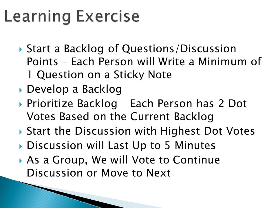  Start a Backlog of Questions/Discussion Points – Each Person will Write a Minimum of 1 Question on a Sticky Note  Develop a Backlog  Prioritize Ba