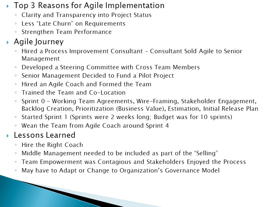 """ Top 3 Reasons for Agile Implementation ◦ Clarity and Transparency into Project Status ◦ Less """"Late Churn"""" on Requirements ◦ Strengthen Team Performa"""