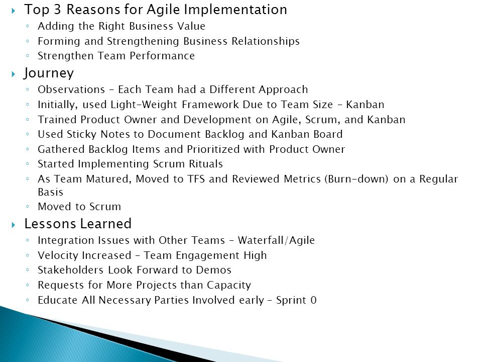  Top 3 Reasons for Agile Implementation ◦ Adding the Right Business Value ◦ Forming and Strengthening Business Relationships ◦ Strengthen Team Perfor