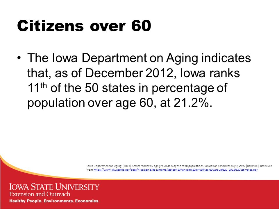 Citizens over 60 The Iowa Department on Aging indicates that, as of December 2012, Iowa ranks 11 th of the 50 states in percentage of population over age 60, at 21.2%.