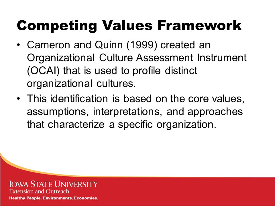 Competing Values Framework Cameron and Quinn (1999) created an Organizational Culture Assessment Instrument (OCAI) that is used to profile distinct organizational cultures.