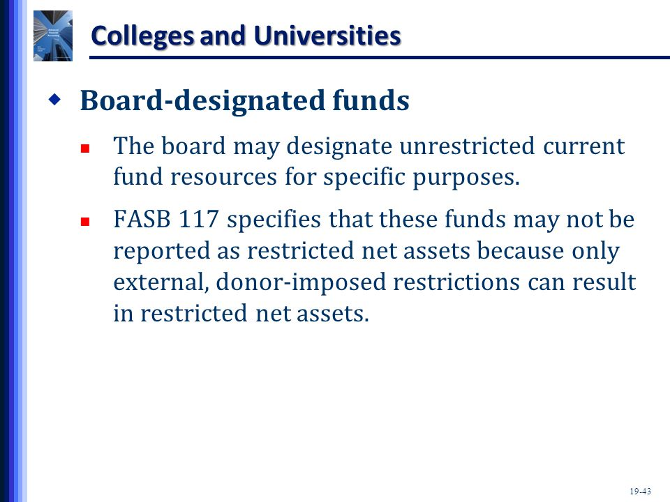 19-43 Colleges and Universities  Board-designated funds The board may designate unrestricted current fund resources for specific purposes.