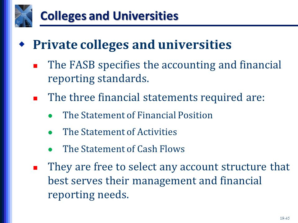 19-45 Colleges and Universities  Private colleges and universities The FASB specifies the accounting and financial reporting standards.