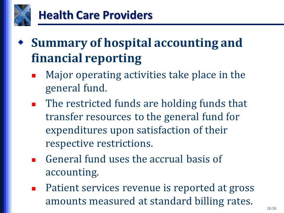 19-59 Health Care Providers  Summary of hospital accounting and financial reporting Major operating activities take place in the general fund.