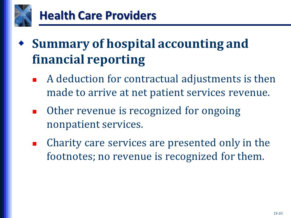 19-60 Health Care Providers  Summary of hospital accounting and financial reporting A deduction for contractual adjustments is then made to arrive at net patient services revenue.