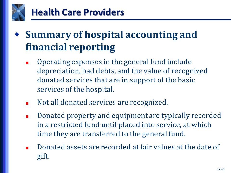 19-61 Health Care Providers  Summary of hospital accounting and financial reporting Operating expenses in the general fund include depreciation, bad debts, and the value of recognized donated services that are in support of the basic services of the hospital.