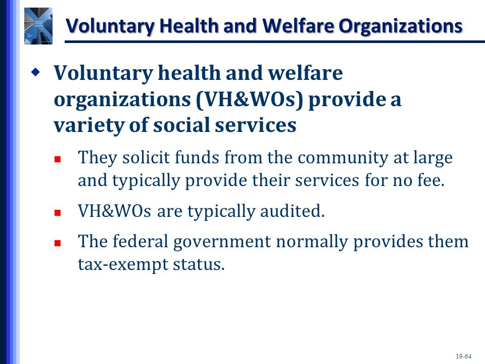19-64 Voluntary Health and Welfare Organizations  Voluntary health and welfare organizations (VH&WOs) provide a variety of social services They solic