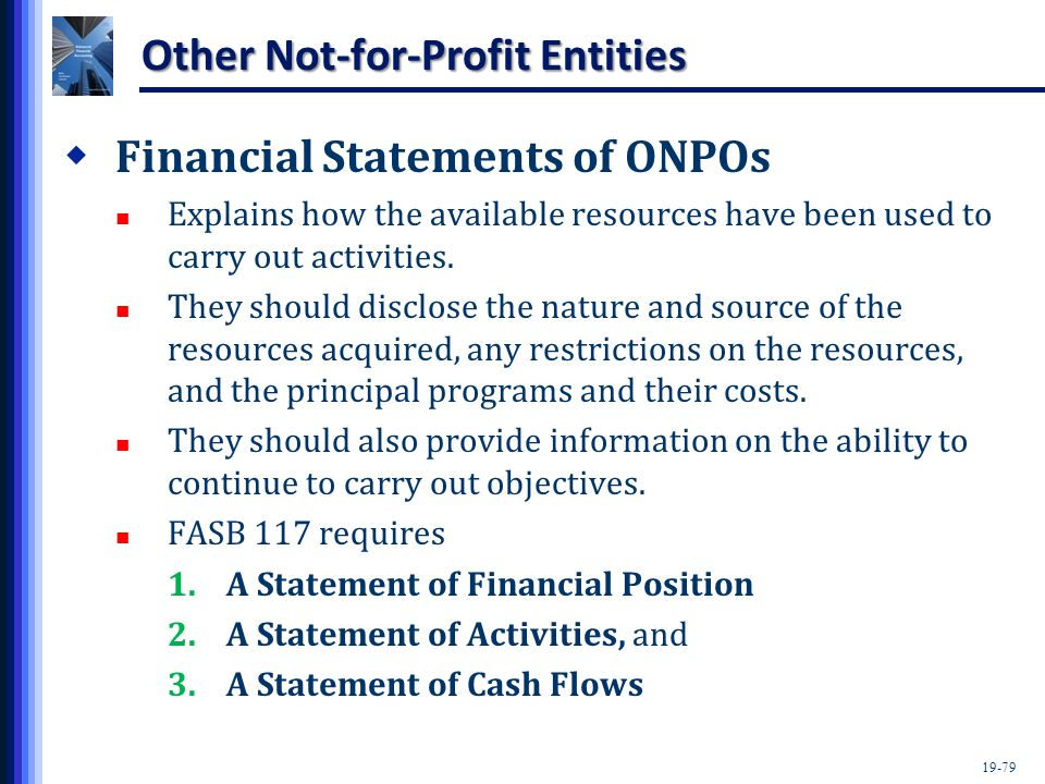 19-79 Other Not-for-Profit Entities  Financial Statements of ONPOs Explains how the available resources have been used to carry out activities.
