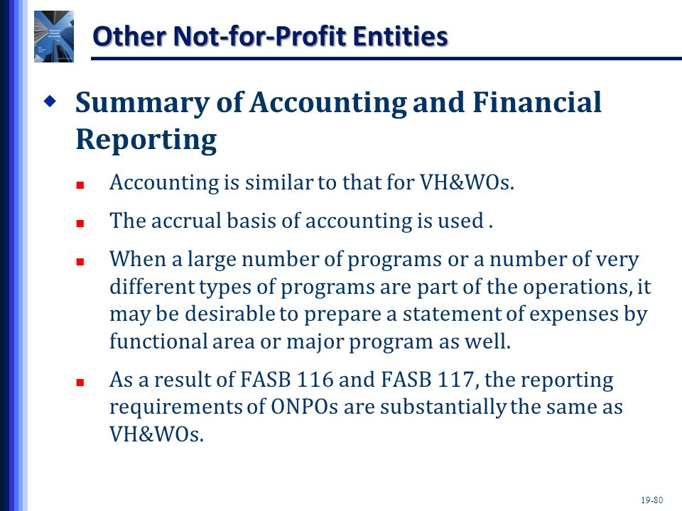 19-80 Other Not-for-Profit Entities  Summary of Accounting and Financial Reporting Accounting is similar to that for VH&WOs. The accrual basis of acc