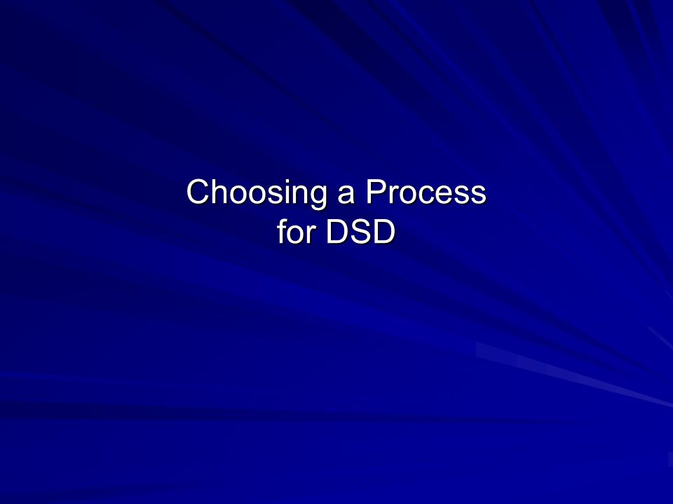 Choosing a Process for DSD