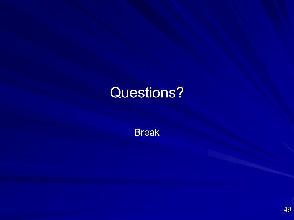 Questions? Break 49