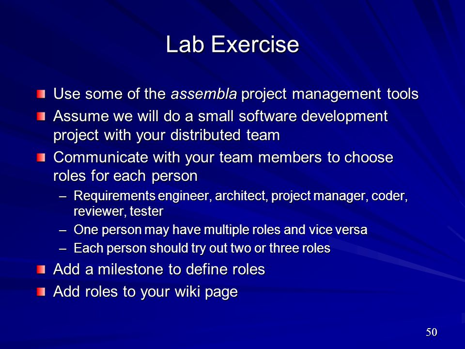 Lab Exercise Use some of the assembla project management tools Assume we will do a small software development project with your distributed team Commu