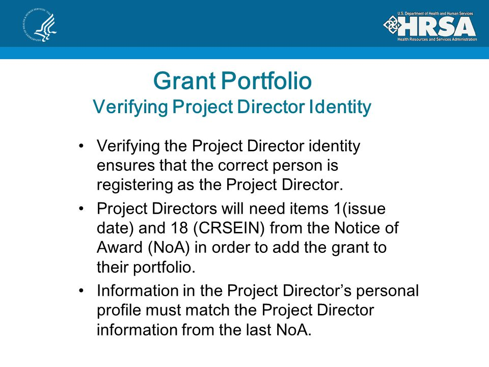 Grant Portfolio Verifying Project Director Identity Verifying the Project Director identity ensures that the correct person is registering as the Project Director.