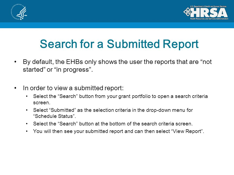 Search for a Submitted Report By default, the EHBs only shows the user the reports that are not started or in progress .