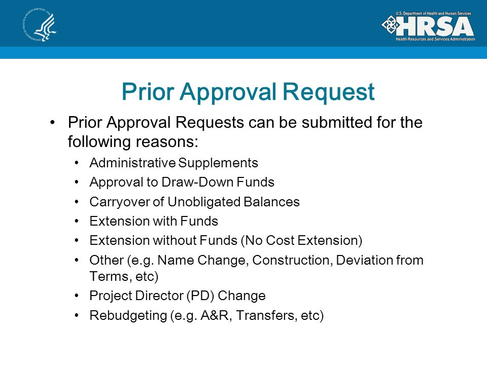 Prior Approval Request Prior Approval Requests can be submitted for the following reasons: Administrative Supplements Approval to Draw-Down Funds Carryover of Unobligated Balances Extension with Funds Extension without Funds (No Cost Extension) Other (e.g.