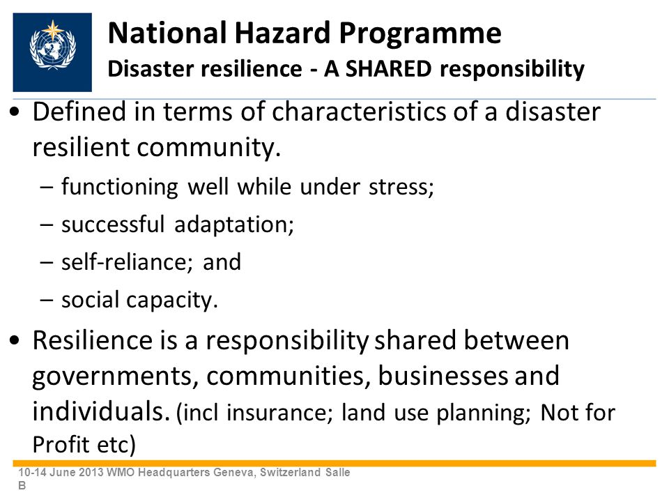 National Hazard Programme Disaster resilience - A SHARED responsibility Defined in terms of characteristics of a disaster resilient community.