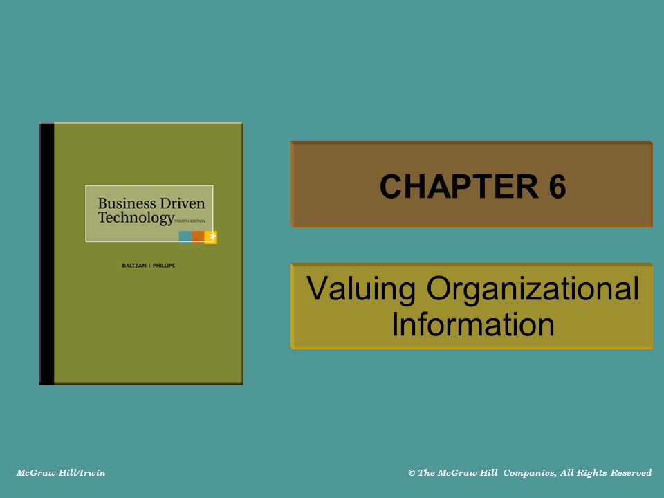 McGraw-Hill/Irwin © The McGraw-Hill Companies, All Rights Reserved CHAPTER 6 Valuing Organizational Information