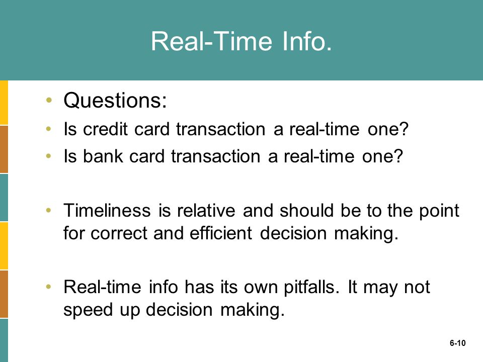6-10 Real-Time Info. Questions: Is credit card transaction a real-time one.