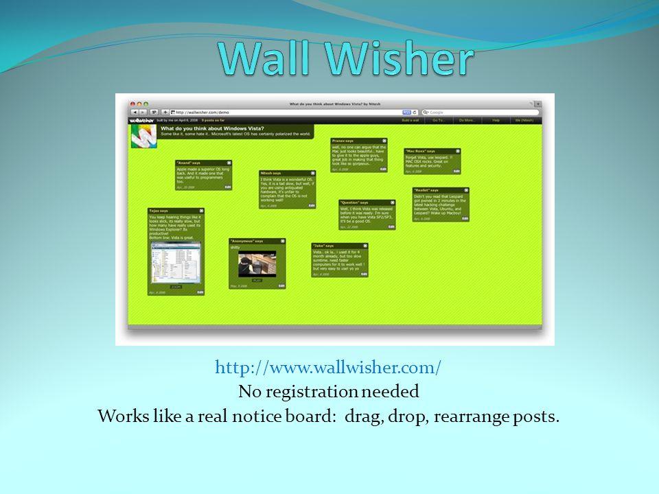 http://www.wallwisher.com/ No registration needed Works like a real notice board: drag, drop, rearrange posts.