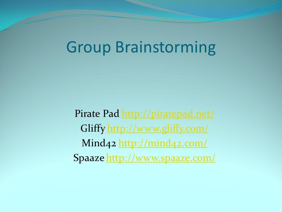 Group Brainstorming Pirate Pad http://piratepad.net/http://piratepad.net/ Gliffy http://www.gliffy.com/http://www.gliffy.com/ Mind42 http://mind42.com
