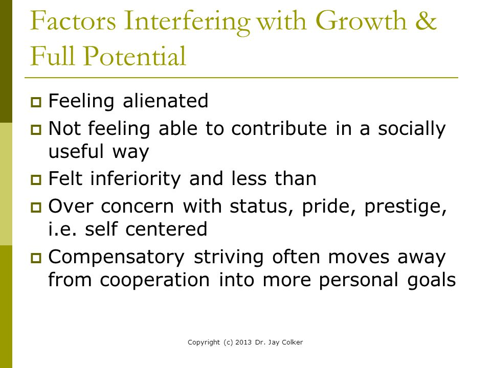 Factors Interfering with Growth & Full Potential  Feeling alienated  Not feeling able to contribute in a socially useful way  Felt inferiority and