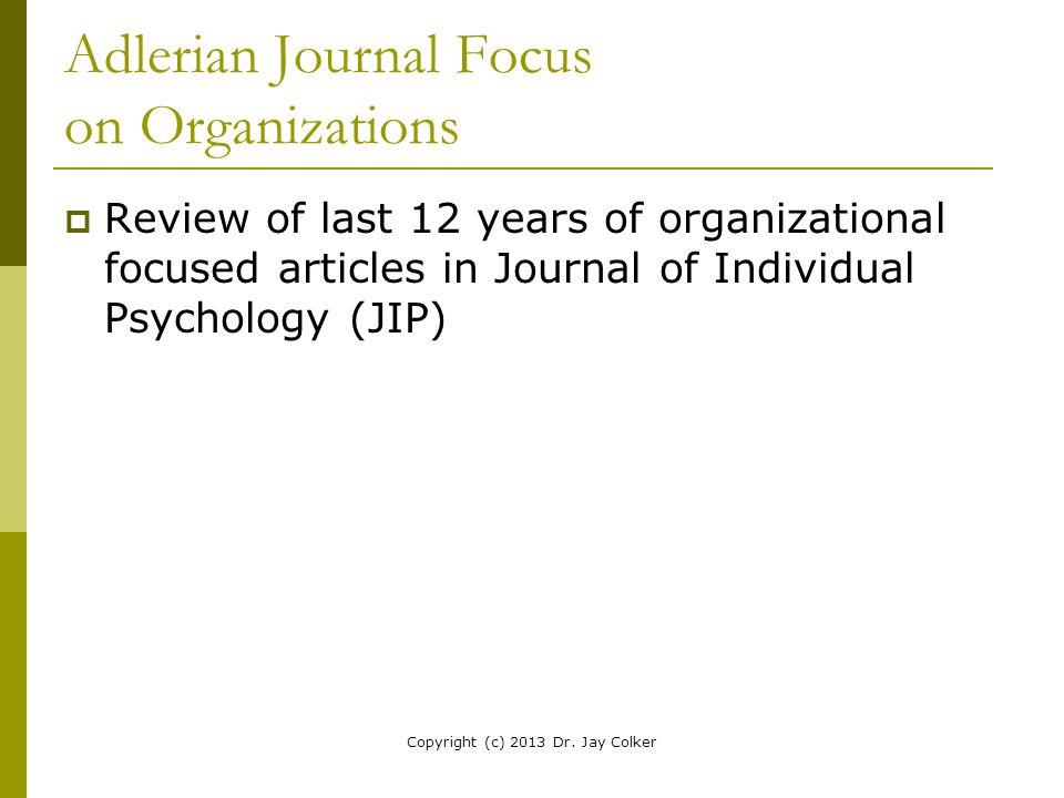 Adlerian Journal Focus on Organizations  Review of last 12 years of organizational focused articles in Journal of Individual Psychology (JIP) Copyrig