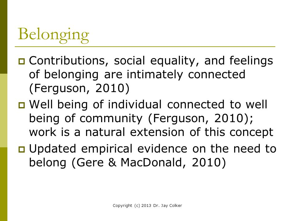 Belonging  Contributions, social equality, and feelings of belonging are intimately connected (Ferguson, 2010)  Well being of individual connected t