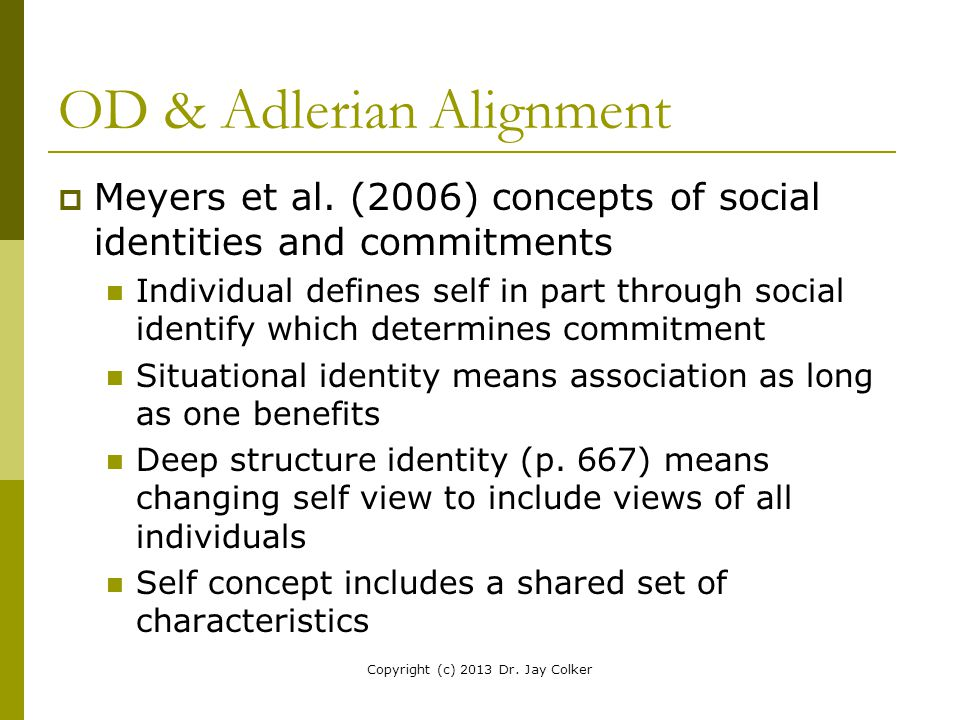 OD & Adlerian Alignment  Meyers et al. (2006) concepts of social identities and commitments Individual defines self in part through social identify w