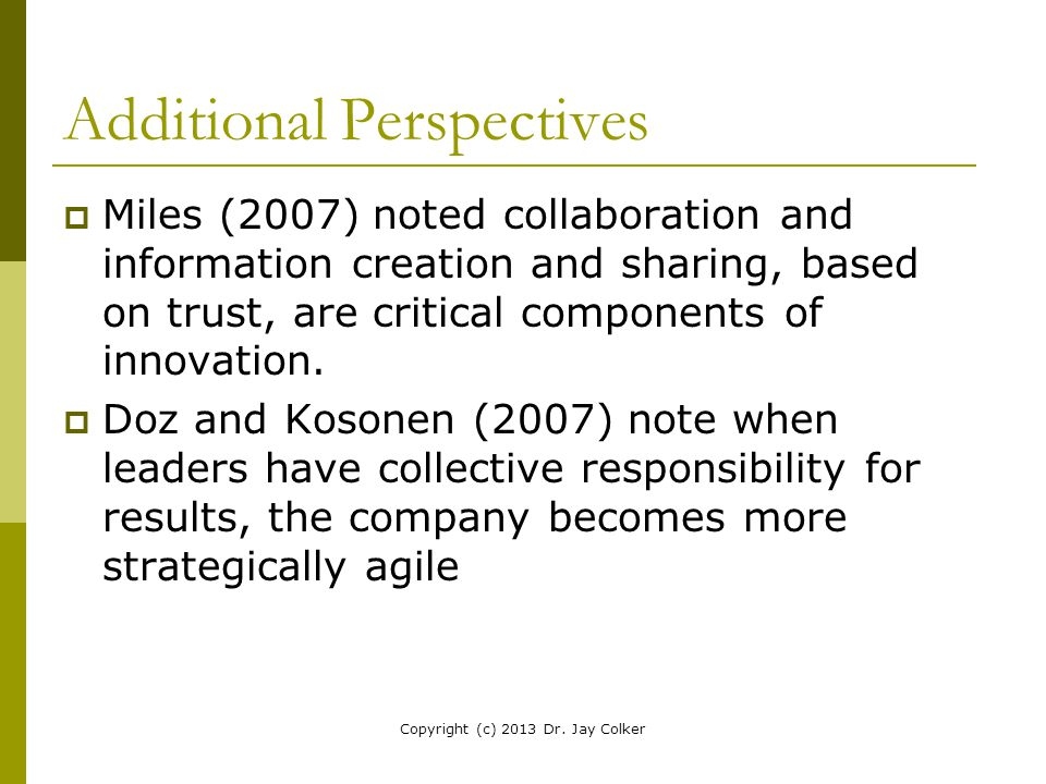 Additional Perspectives  Miles (2007) noted collaboration and information creation and sharing, based on trust, are critical components of innovation